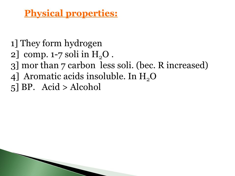 Physical properties: 1] They form hydrogen. 2] comp. 1-7 soli in H2O . 3] mor than 7 carbon less soli. (bec. R increased)